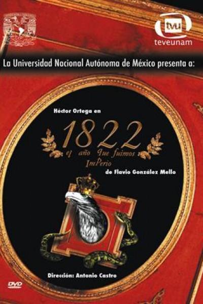 Caratula, cartel, poster o portada de 1822: El año que fuimos imperio