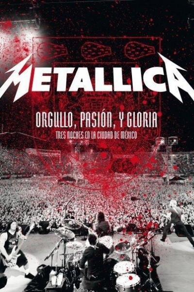 Caratula, cartel, poster o portada de Metallica: Orgullo pasión y gloria. Tres noches en la ciudad de México.