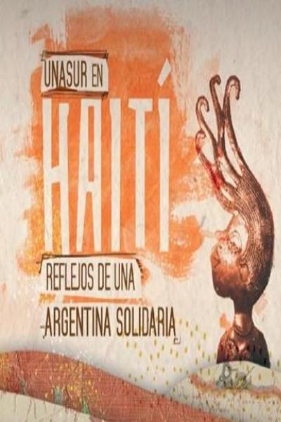 Caratula, cartel, poster o portada de UNASUR en Haití, reflejos de una Argentina solidaria
