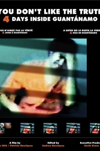 Caratula, cartel, poster o portada de You Don\'t Like the Truth, 4 Days Inside Guantánamo