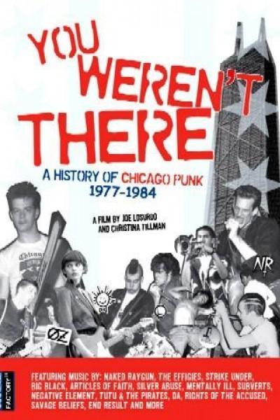 Caratula, cartel, poster o portada de You Weren\'t There: A History of Chicago Punk 1977 to 1984