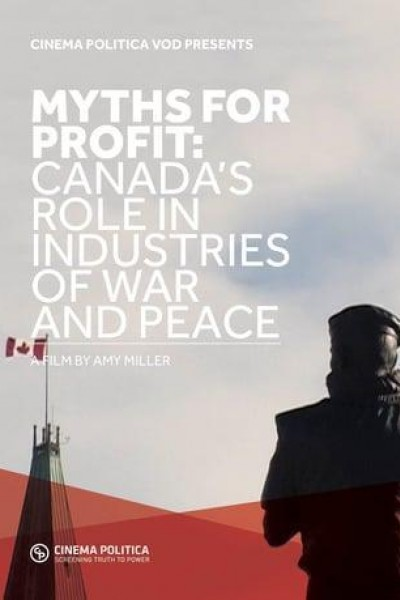 Caratula, cartel, poster o portada de Myths for Profit: Canada\'s Role in Industries of War and Peace