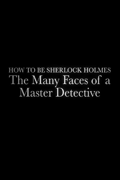 Caratula, cartel, poster o portada de How to Be Sherlock Holmes: The Many Faces of a Master Detective