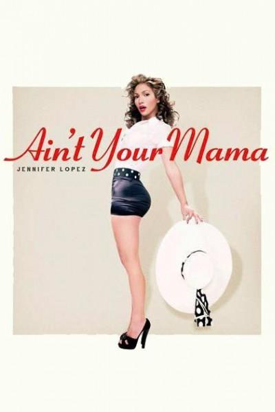 Caratula, cartel, poster o portada de Jennifer Lopez: Ain\'t Your Mama (Vídeo musical)