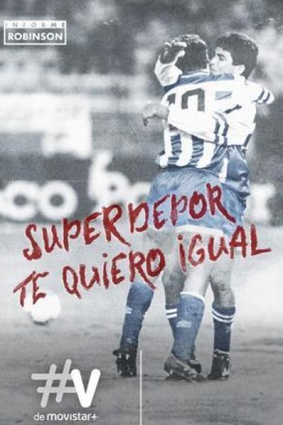 Caratula, cartel, poster o portada de Informe Robinson: SuperDepor, te quiero igual