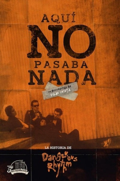 Caratula, cartel, poster o portada de Aquí no pasaba nada: La historia de Dangerous Rhythm