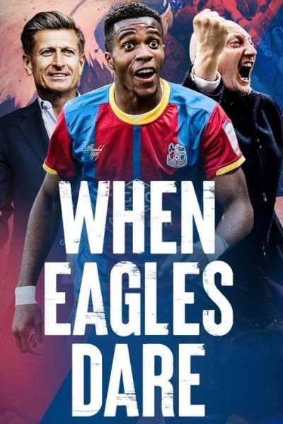 Caratula, cartel, poster o portada de When Eagles Dare: Crystal Palace F.C.