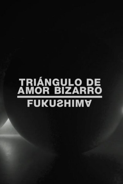 Caratula, cartel, poster o portada de Triángulo de Amor Bizarro: Fukushima (Vídeo musical)