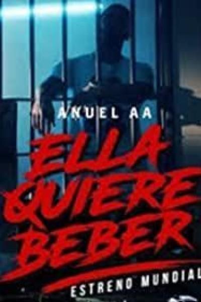 Caratula, cartel, poster o portada de Anuel AA: Ella quiere beber (Vídeo musical)